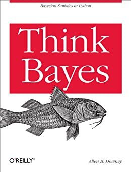 Think Bayes: Bayesian Statistics in Python by [Downey, Allen B.]