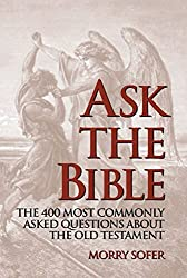 Ask the Bible: The 400 Most Commonly Asked Questions About the Old Testament by Morry Sofer (2015-03-01)