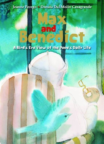 Max and Benedict: A Bird's Eye View of the Pope's Daily Life by Jeanne Perego (2009-10-01)