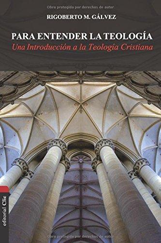 PARA ENTENDER LA TEOLOGÍA por RIGOBERTO M. GÁLVEZ