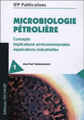 Microbiologie pétrolière 2 volumes : Concepts, implications environnementales, applications industrielles par Jean-Paul Vandecasteele