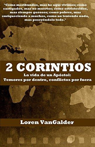 Descargar Libro 2 Corintios: La vida de un Apóstol: Temores por dentro, conflictos por fuera de Loren VanGalder