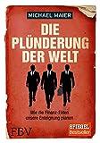 'Die Plünderung der Welt: Wie die Finanz-Eliten unsere Enteignung planen' von Michael Maier