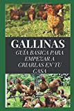 GALLINAS: GUÍA BÁSICA PARA EMPEZAR A CRIARLAS EN TU CASA (AUTOSUFICIENCIA ECOLÓGICA)