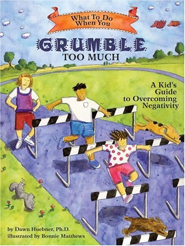 What to Do When You Grumble Too Much: A Kid's Guide to Overcoming Negativity (What-to-Do Guides for Kids (R)) por Dawn, PhD Huebner