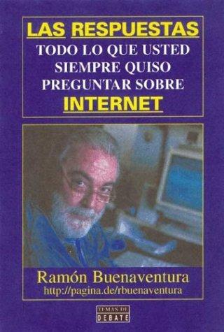 Las respuestas (todo lo que usted siempre quiso preguntar sobre internet) por Ramon Buenaventura