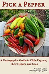 Pick a Pepper: A Photographic Guide to Chile Peppers, Their History, and Uses by Jason W Logsdon (2011-03-18)