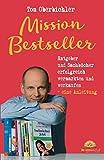 Mission Bestseller Ratgeber und Sachbücher erfolgreich vermarkten und verkaufen ... Eine Anleitung (Buch und eBook schreiben, Band 3)