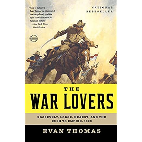 The War Lovers: Roosevelt, Lodge, Hearst, and the Rush to