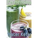 Fermenting vol. 4: Water Kefir: Volume 4