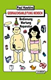Gebrauchsanleitung Mensch: Bedienung, Wartung, Reparatur