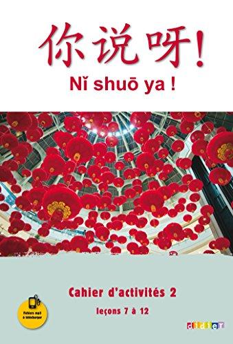 Ni shuo ya ! niv. A1/A2 - Cahier d'activits 2 (leons 7  12) - version papier