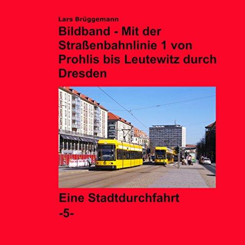 Bildband - Mit der Straßenbahnlinie 1 durch Dresden: Von Prohlis bis Leutewitz