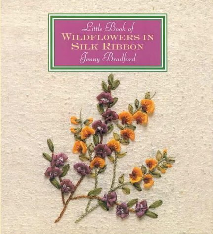 Little Book of Wildflowers in Silk Ribbon (Milner Craft Series)