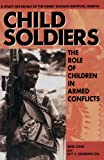 Child Soldiers: The Role of Children in Armed Conflict: The Role of Children in Armed Conflict - A Study for the Henry Dunant Institute, Geneva