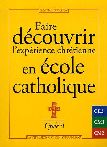 Faire découvrir l'expérience chrétienne en école catholique : Cycle 3