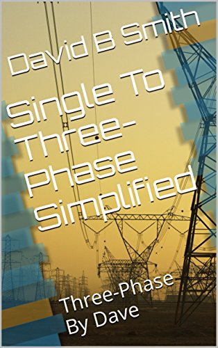 Single To Three-Phase Simplified: Three-Phase By Dave (Beta version Book 1) (English Edition)
