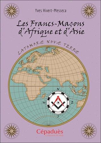 Les Francs-Maçons d'Afrique et d'Asie par Yves Hivert-Messeca