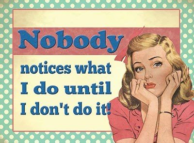 nobody-notices-what-i-do-until-i-dont-do-it-sad-upset-woman-unappreciated-presant-idea-for-mother-na