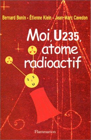 Moi, U235, atome radioactif par Bernard Bonin