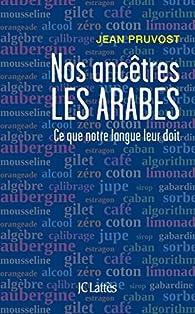 Nos ancêtres les Arabes : Ce que notre langue leur doit par Jean Pruvost