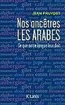 Nos ancêtres les Arabes : Ce que notre langue leur doit par Pruvost