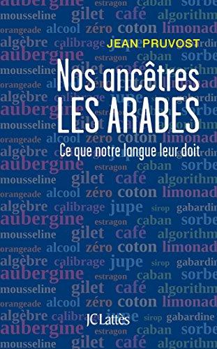 Nos ancêtres les Arabes : Ce que notre langue leur doit par From Jean-Claude Lattès