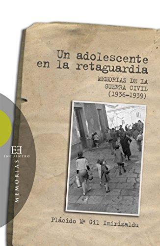 Un adolescente en la retaguardia: Memorias de la Guerra Civil (1936-1939) (Ensayo nº 273) por Plácido María Gil Imirizaldu