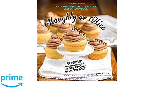 Naughty Or Nice Cookbook: The Ultimate Healthy Dessert Cookbook:  Amazon.co.uk: Jessica Stier: 9781511416580: Books