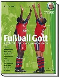 Fussball Gott. Erlebnisberichte vom heiligen Rasen