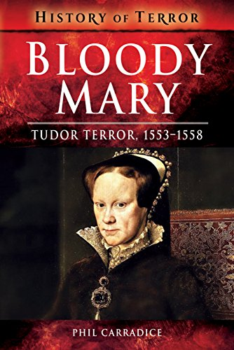 Bloody Mary: Tudor Terror, 1553-1558 (History of Terror)