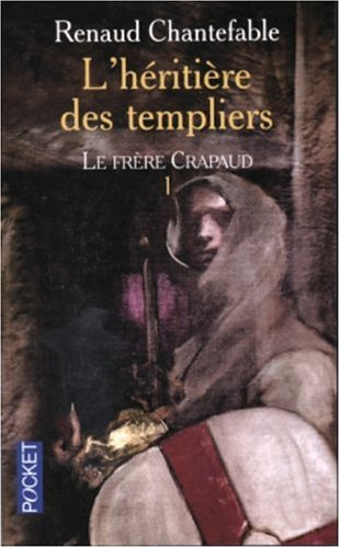L'héritière des templiers, tome 1 : Le frère crapaud
