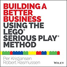 Building a Better Business Using the Lego Serious Play Method by Per Kristiansen (2014-07-21)
