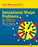 Sensational Shape Problems & Other Puzzles (Ivan Moscovich's MasterMind Collections)
