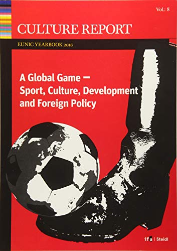 Global game : Sport, culture, development and foreign policy culture report EUNIC par William Billows