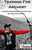 Training for Archery: A Comprehensive Archery Training Guide With Olympian Jake Kaminski