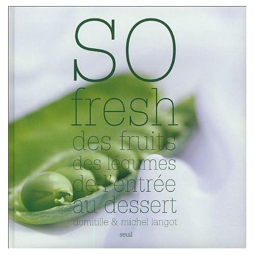 So fresh : Des fruits des légumes de l'entrée au dessert