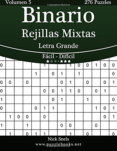 Binario Rejillas Mixtas Impresiones con Letra Grande - De Fácil a Difícil - Volumen 5-276 Puzzles: Volume 5 por Nick Snels