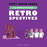 Fifty Quick Ideas To Improve Your Retrospectives (English Edition)