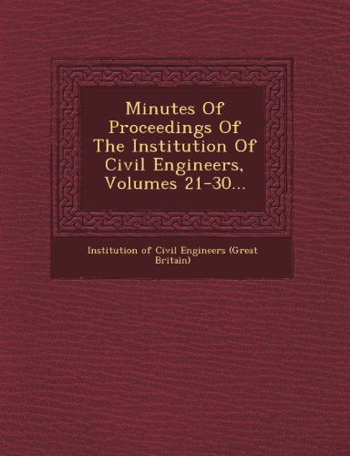 Minutes of Proceedings of the Institution of Civil Engineers, Volumes 21-30...
