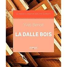 Construction en bois - La dalle-bois: La maison à ossature bois par éléments