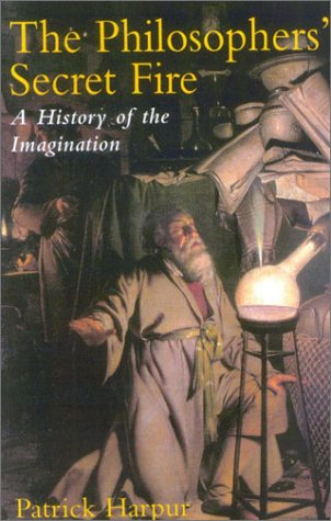 The Philosopher's Secret Fire: A History of the Imagination