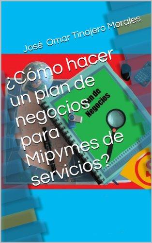 ¿Cómo hacer un plan de negocios para Mipymes de servicios? por José  Omar Tinajero Morales