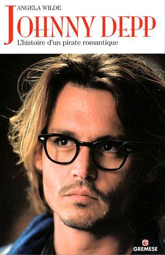 Johnny Depp : L'histoire d'un pirate romantique par Angela Wilde