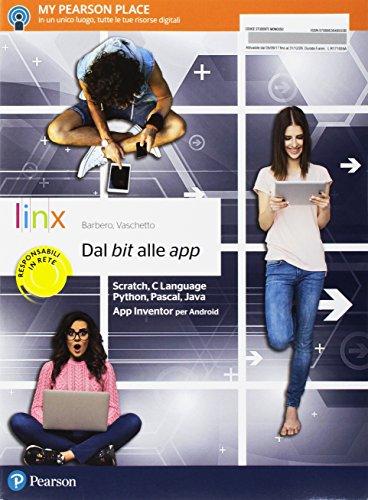 Dal bit alle App. Con codifiche in Scratch, Clanguage, Python, Pascal App Inventor per Android. Per le Scuole superiori. Con e-book. Con espansione online