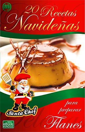 20 RECETAS NAVIDEÑAS PARA PREPARAR FLANES (Colección Santa Chef nº 30) de [Orzola