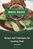Let's Make Duck Cookbook: Recipes and Techniques for Cooking Duck