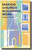 Making Church Buildings Work: A Handbook for Managing and Developing Church Buildings for Mission and Ministry
