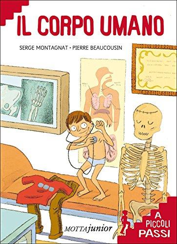 Il corpo umano a piccoli passi. Ediz. illustrata