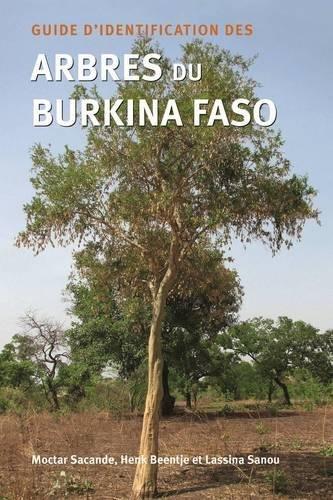 Guide D'identification Des Arbres Du Burkina Faso par Moctar Sacande, Lassina Sanou, Henk J. Beentje